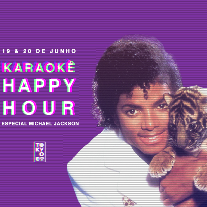 Karaokê Happy-Hour do Tokyo 東 京 Michael Jackson [Vip até 21h]