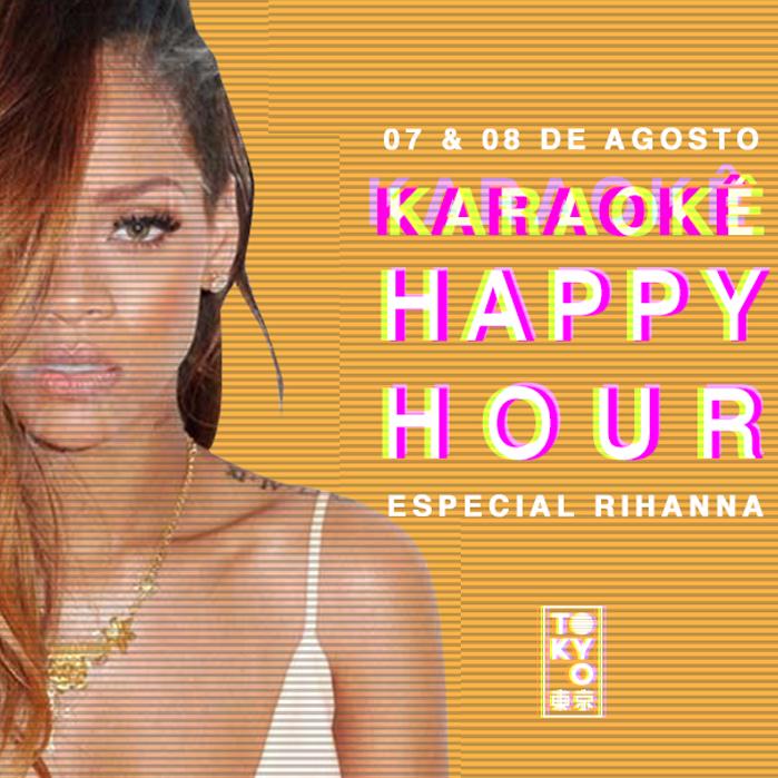 Karaokê Happy-Hour do Tokyo 東 京 Rihanna [Vip até 21h]