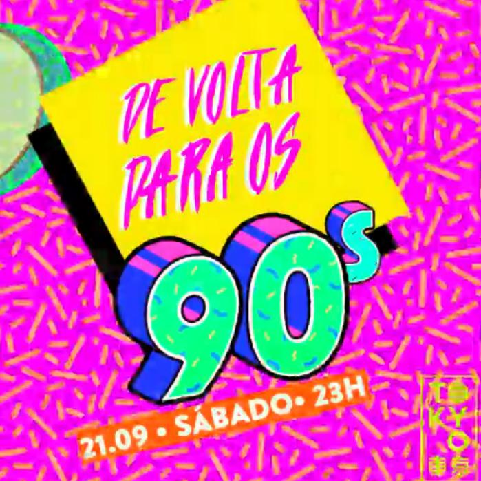 De Volta Para os 90 no Tokyo 東 京 [Sábado | 21.09]