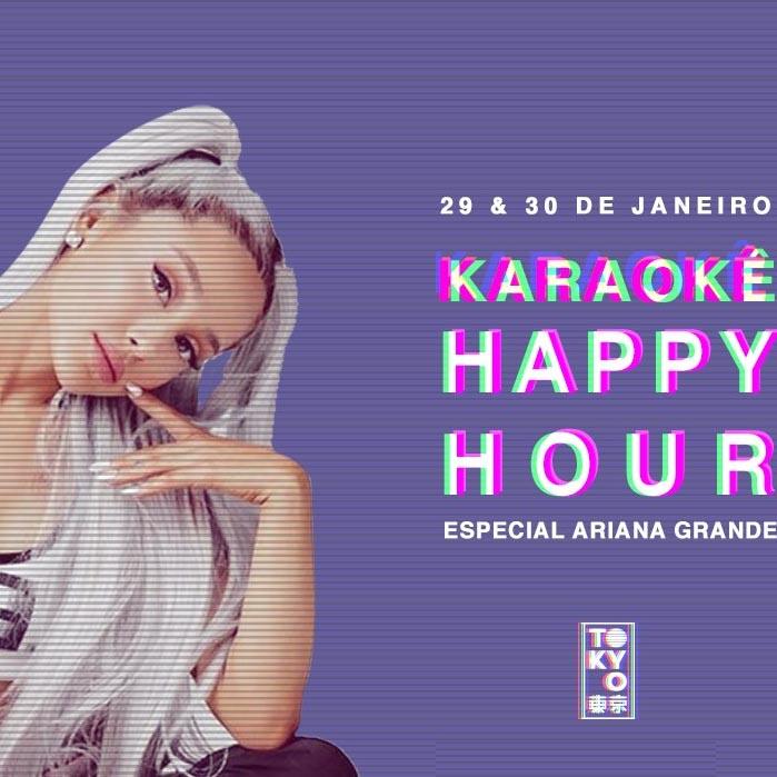 Karaokê Happy-Hour do Tokyo 東 京 Ariana Grande [Vip até 21h]