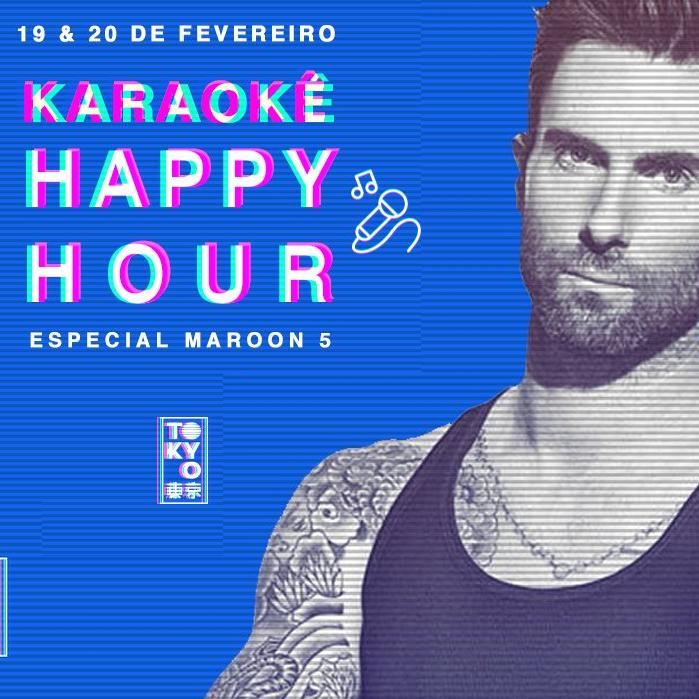 Karaokê Happy-Hour do Tokyo 東 京 Maroon 5 [Vip até 21h]