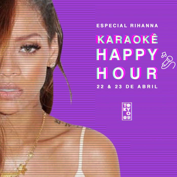 Karaokê Happy-Hour do Tokyo 東 京 Rihanna [Vip até 21h] [evento adiado]